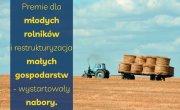 Premie dla młodych rolników i restrukturyzacja małych gospodarstw – wystartowały nabory